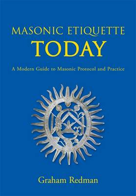 Masonic Etiquette Today: A Modern Guide to Masonic Protocol and Practice (Hardback)