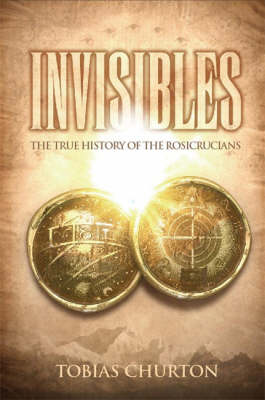 Invisibles: The True History of the Rosicrucians (Hardback)