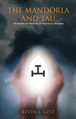 The Mandorla and Tau: The Secrets and Mysteries of Freemasonry Revealed (Hardback)