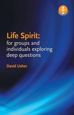 Life Spirit: For Groups and Individuals Exploring Deep Questions (Paperback)