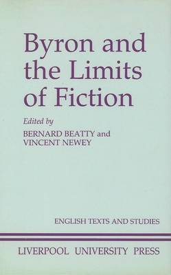 Byron and the Limits of Fiction - Liverpool English Texts and Studies 22 (Hardback)