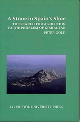 A Stone in Spain's Shoe: The Search for a Solution to the Problem of Gibraltar (Paperback)