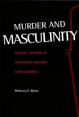 Murder and Masculinity: Violent Fictions of Twentieth-Century Latin America (Paperback)