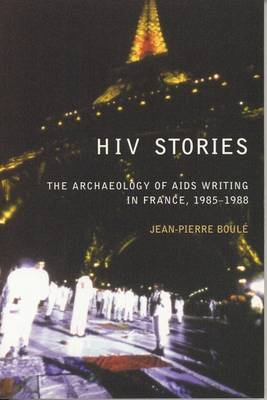 HIV Stories: The Archaeology of AIDS Writing in France, 1985-1988 (Hardback)