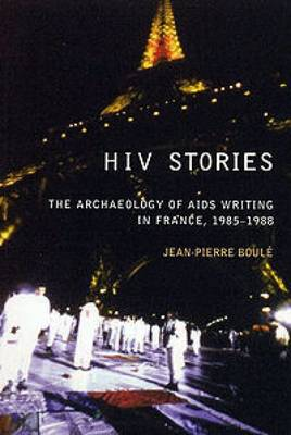 HIV Stories: The Archaeology of AIDS Writing in France, 1985-1988 (Paperback)