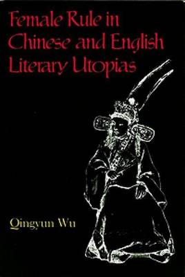 Female Rule in Chinese and English Literary Utopias - Liverpool Science Fiction Texts & Studies 9 (Paperback)