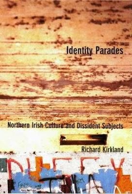 Identity Parades: Northern Irish Culture and Dissident Subjects (Paperback)