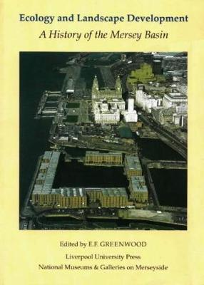 Ecology and Landscape Development: A History of the Mersey Basin (Paperback)