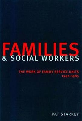 Families and Social Workers: The Work of Family Service Units 1940-1985 (Hardback)