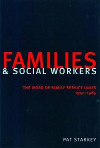 Families and Social Workers: The Work of Family Service Units 1940-1985 (Paperback)