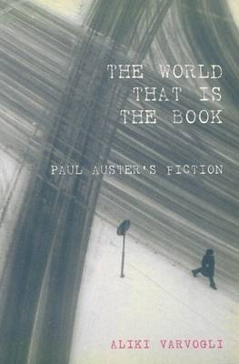 The World that is the Book: Paul Auster's Fiction (Paperback)