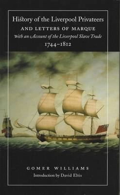 History of the Liverpool Privateers and Letters of Marque, with an Account of the Liverpool Slave Trade, 1744-1812 (Hardback)