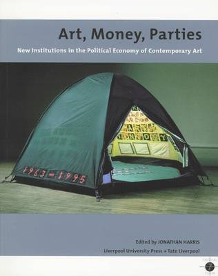 Art, Money, Parties: New Institutions in the Political Economy of Contemporary Art - Tate Liverpool Critical Forum 7 (Hardback)