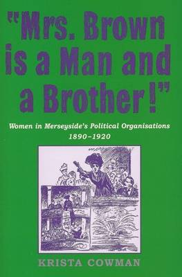 Mrs Brown is a Man and a Brother: Women in Merseyside's Political Organisations 1890-1920 (Paperback)