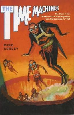 The Time Machines: The Story of the Science-Fiction Pulp Magazines from the Beginning to 1950 - Liverpool Science Fiction Texts & Studies (Paperback)
