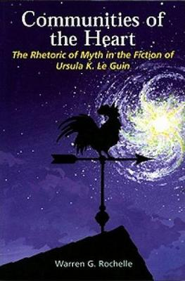 Communities of the Heart: The Rhetoric of Myth in the Fiction of Ursula K Le Guin - Liverpool Science Fiction Texts & Studies 25 (Paperback)