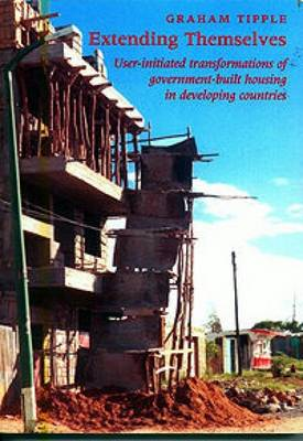 Extending Themselves: User Initiated Transformations of Government-built Housing in Developing Countries (Hardback)
