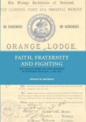 Faith, Fraternity & Fighting: The Orange Order and Irish Migrants In Northern England, C.1850-1920 (Hardback)