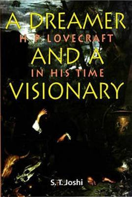 A Dreamer and a Visionary: H P Lovecraft in His Time - Liverpool Science Fiction Texts & Studies 26 (Paperback)