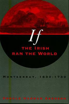 If the Irish Ran the World: Montserrat, 1630-1730 (Paperback)