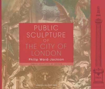 Public Sculpture of the City of London - Public Sculpture of Britain 6 (Hardback)