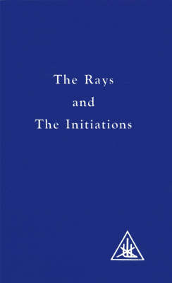 The Rays and the Initiations: Rays and the Initiations v.5 - A Treatise on the Seven Rays (Paperback)