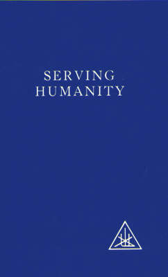 Serving Humanity: Compiled from the Writings of Alice A.Bailey and the Tibetan Master Djwhal Khul (Paperback)