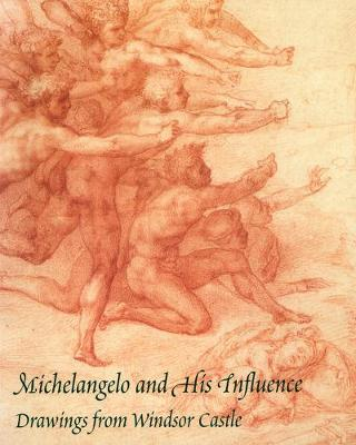 Michelangelo and His Influence: Drawings from Windsor Castle (Hardback)