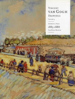 Vincent Van Gogh Drawings: Antwerp and Paris, 1885-1888 Volume 3 (Hardback)