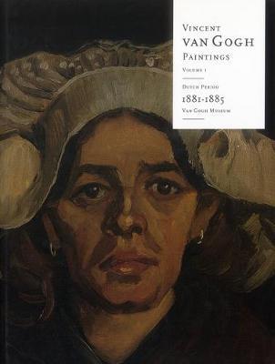 Vincent Van Gogh Paintings: Volume 1: Dutch Period 1881-85 (Hardback)
