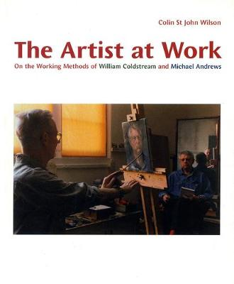 The Artist at Work: On the Working Methods of William Coldstream and Michael Andrews (Paperback)