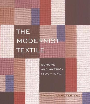 The Modernist Textile: Europe and America, 1890-1940 (Hardback)