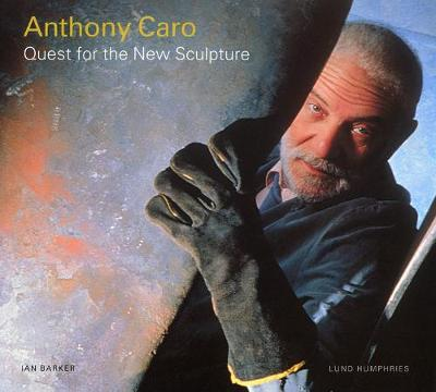 Anthony Caro: Quest for the New Sculpture (Hardback)