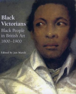 Black Victorians: Black People in British Art, 1800-1900 (Hardback)