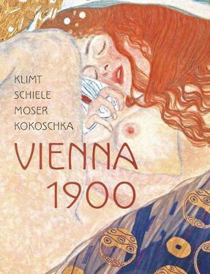 Klimt, Schiele, Moser, Kokoschka: Vienna 1900 (Hardback)