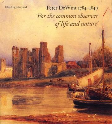 """Peter DeWint 1784-1849: """"For the Common Observer of Life and Nature"""" (Hardback)"""