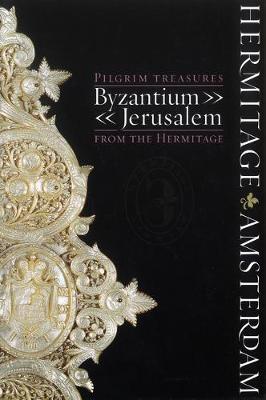 Pilgrim Treasures from the Hermitage: Byzantium-Jerusalem (Hardback)