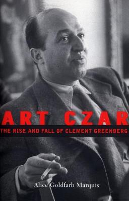 Art Czar: The Rise and Fall of Clement Greenberg (Hardback)