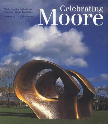 Celebrating Moore: Works from the Collection of the Henry Moore Foundation (Paperback)