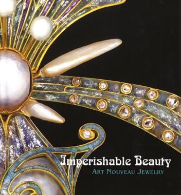 Imperishable Beauty: Art Nouveau Jewelry (Hardback)