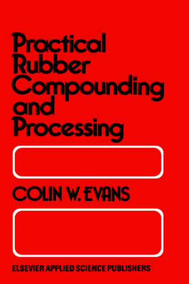 Practical Rubber Compounding and Processing (Hardback)