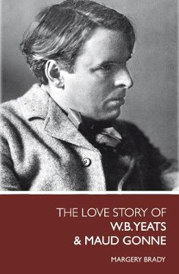 The Love Story Of W.B. Yeats & Maud Gonne (Paperback)