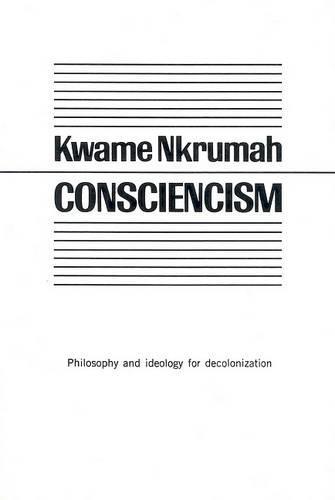 Consciencism: Philosophy and Ideology for De-Colonization (Paperback)