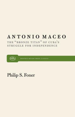 "Antonio Maceo: The ""Bronze Titan"" of Cuba's Struggle for Independence (Paperback)"
