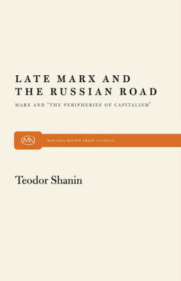 Late Marx and the Russian Road: Marx and the Peripheries of Capitalism (Paperback)