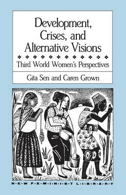 Development, Crises and Alternative Visions: Third World Women's Perspectives - New Feminist Library (Paperback)
