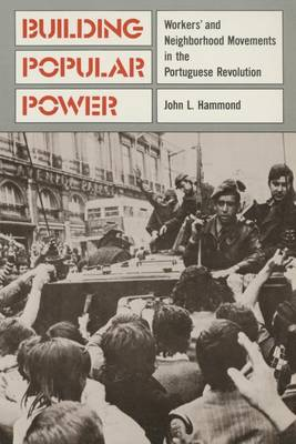 Building Popular Power: Workers' and Neighborhood Movements in the Portuguese Revolution (Paperback)
