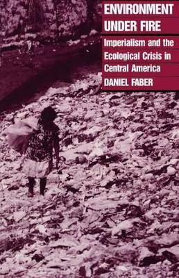 Environment under Fire: Imperialism and the Ecological Crisis in Central America (Hardback)