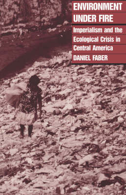 Environment under Fire: Imperialism and the Ecological Crisis in Central America (Paperback)