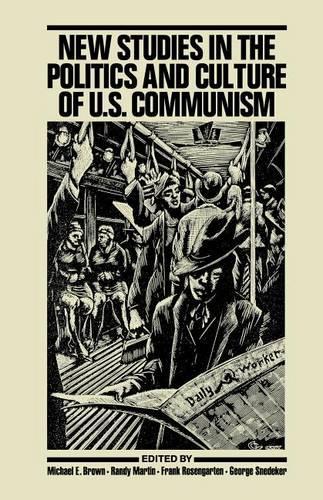 New Studies in the Politics and Culture of U.S. Communism (Hardback)
